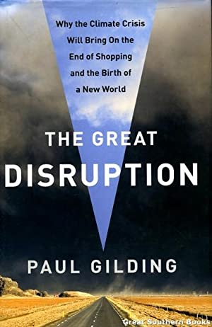 The Great Disruption: Why the Climate Crisis Will Bring On the End of Shopping and the Birth of a...