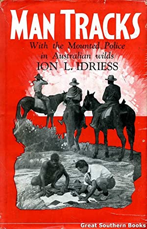 Man Tracks: With the Mounted Police in: Idriess, Ion L.