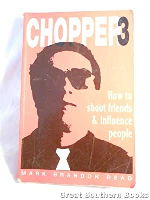 Chopper 3 : How to Shoot Friends and Influence People