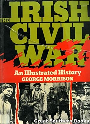 The Irish Civil War: An Illustrated History: Morrison, George
