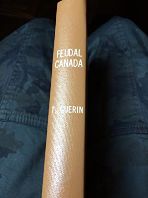 Feudal Canada. The Story of the Seigniories: Guerin, Thomas