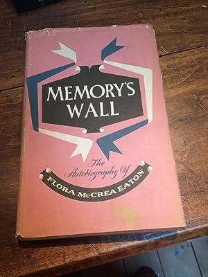 Memory's wall. The Autobiography of Flora McCrea: Eaton, Flora McCrea