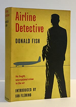 Airline Detective, the fight against international air: FISH, Donald; introduction