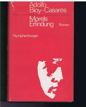 Morels Erfindung : Roman. [Aus d. Span. übers. von Karl August Horst.] Mit e. Nachw. von Jorge...