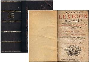 Graecum Lexicon Manuale : tribus partibus constans Hermeneutica, Analytica, Synthetica / primum a ...