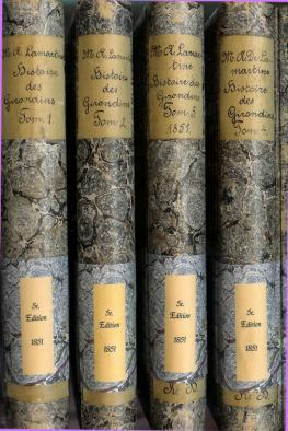 Histoire des Girondins. Volume I-IV.,: Lamartine, Alphonse de: