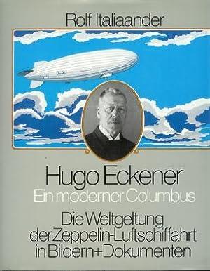 Hugo Eckener, ein moderner Columbus : Die Weltgeltung der Zeppelin-Luftschiffahrt in Bildern und ...