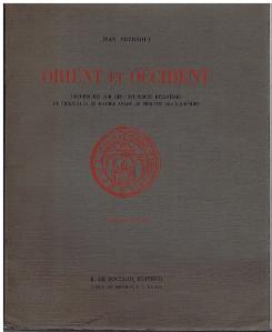 Orient et Occident. Recherches sur les influences Byzantines et orientales en France avant les ...