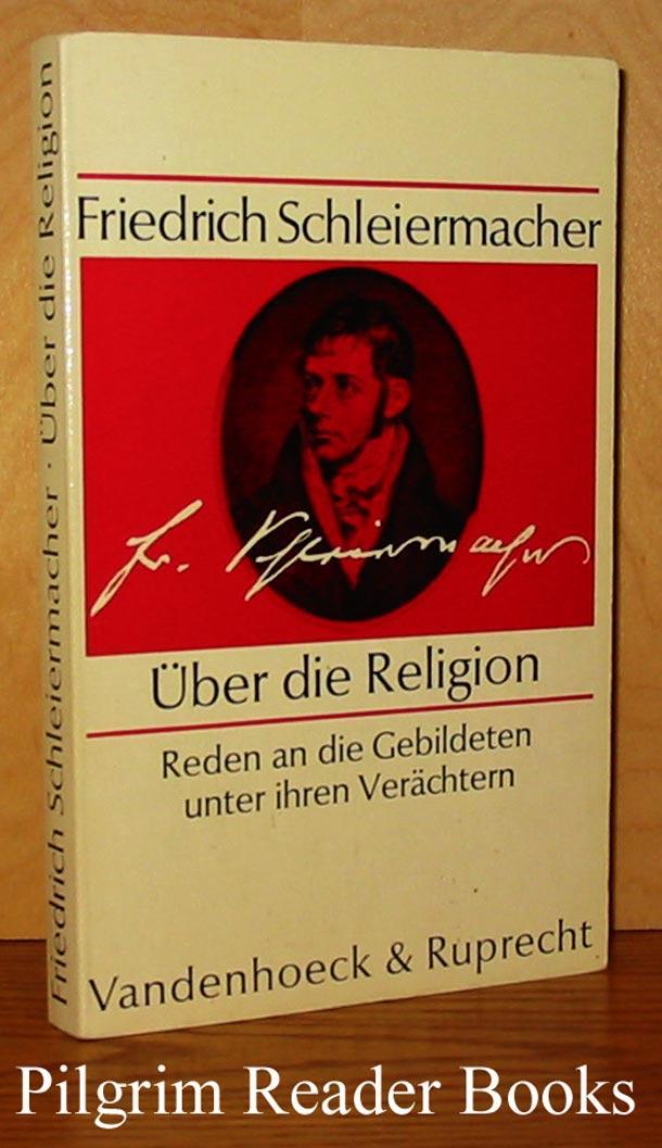 Uber die Religion: Reden an die Gebildeten unter ihren Verachtern. - Schleiermacher, Friedrich.