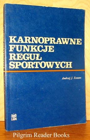 Karnoprawne Funkcje Regul Sportowych.: Szwarc, Andrzej J.