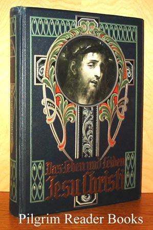Das Leben und Leiden Jesu Christi.: Berg, Joseph.