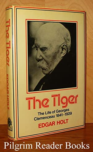 The Tiger: The Life of Georges Clemenceau,: Holt, Edgar.