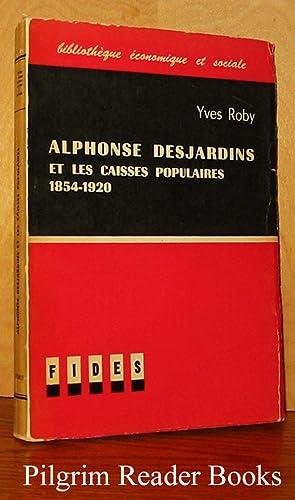 Alphonse Desjardins et les Caisses Populaires 1854-1920: Roby, Yves