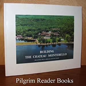 Building the Chateau Montebello.: Muir, Allan and