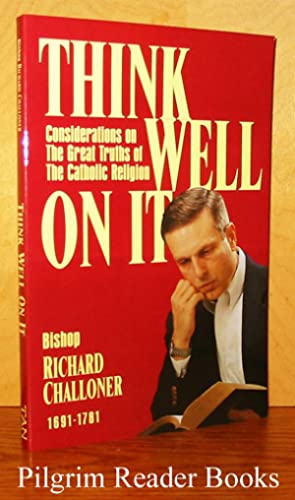 Think Well On It: Considerations on the: Challoner, Bishop Richard.