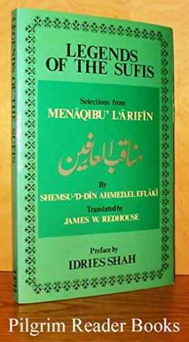 Legends of the Sufis: Selections from Menaqibu': Shemsu-'d-din Ahmed,el Eflaki.