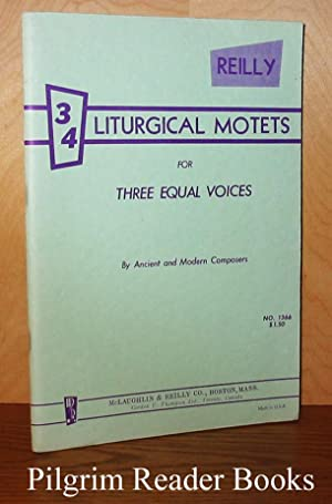 34 Liturgical Motets for Three Equal Voices.: Reilly, James A.