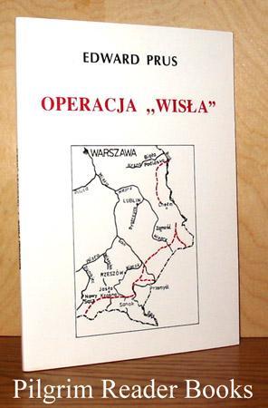 "Operacja ""Wisla"", Fakty, Fikcje, Refleksje.: Prus, Edward."