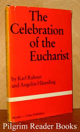 The Celebration of the Eucharist.: Rahner, Karl and