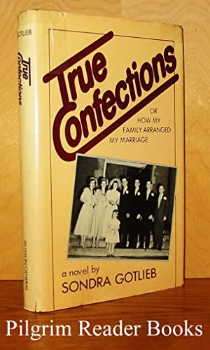 True Confections: or How My Family Arranged: Gotlieb, Sondra.