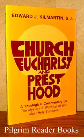 Church, Eucharist, and Priesthood, A Theological Commentary: Kilmartin SJ., Edward