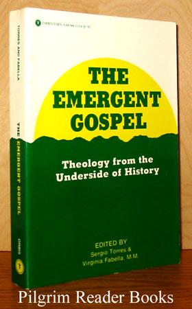 The Emergent Gospel: Theology from the Underside: Torres, Sergio and