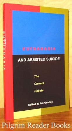 Euthanasia and Assisted Suicide, The Current Debate.