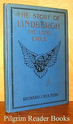 The Story of Lindbergh: The Lone Eagle: Beamish, Richard J.