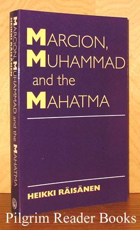 Marcion, Muhammad and the Mahatma: Exegetical Perspectives: Raisanen, Heikki.