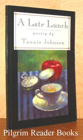 A Late Lunch: Poetry by Tannis Johnson.: Johnson, Tannis.