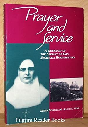 Prayer and Service: A Biography of the: Slawuta SSMI., Sister