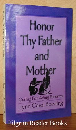 Honor Thy Father and Mother: Caring for: Bowling, Lynn Carol.