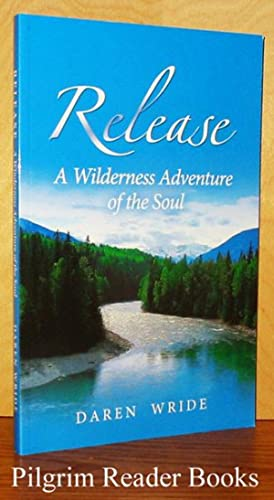 Release, A Wilderness Adventure of the Soul.