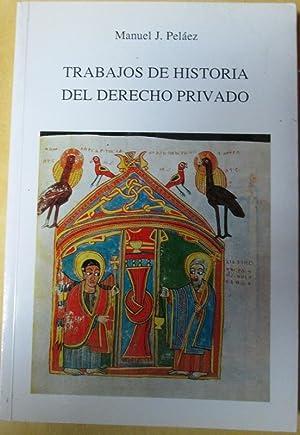 TRABAJOS DE HISTORIA DEL DERECHO PRIVADO: PELAEZ, Manuel J