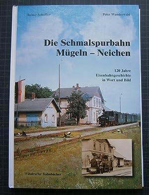 Die Schmalspurbahn Mügeln - Neichen. 120 Jahre Eisenbahngeschichte in Wort und Bild.: ...