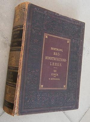 Die Konstruktionen in Eisen. Band III. Leipzig, J. M. Gebhardt's Verlag, 1890. (= Allgemeine ...