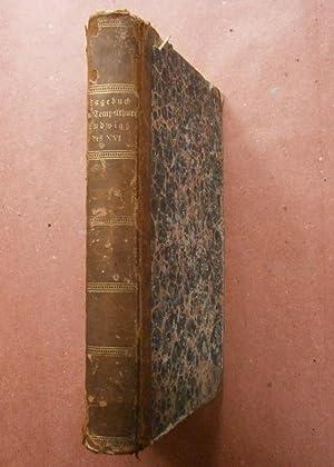 Tagebuch über Die Vorfälle im Tempelthurme während der Gefangenschaft Ludwigs des ...