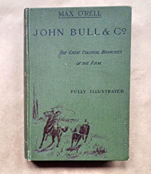 John Bull & Co. The Great Colonial Branches of the Firm: Canada, Australia, New Zealand and South...