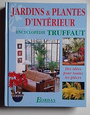 Encyclopedie Truffaut - Jardins et Plantes d'intérieur.: TRUFFAUT] - MIOULANE,