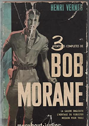 3 Aventures complètes de BOB MORANE. La Galère engloutie.- L'Heritage du flibustier.- Mission ...