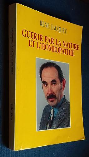 Guérir par la Nature et l'Homepathie.: JACQUET, René.