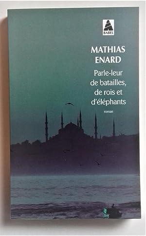Parle-leur de batailles, de rois et d'éléphants.: ENARD, Mathias.