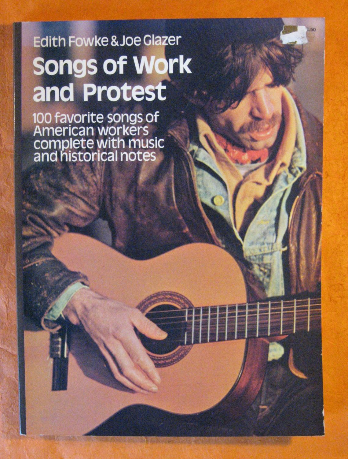 100 Favorite Songs of American Workers Complete with Music and Historical Notes Songs of Work and Protest