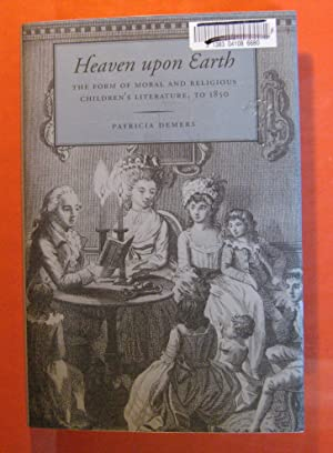 Heaven upon Earth: The Form of Moral and Religious Children's Literature, to 1850