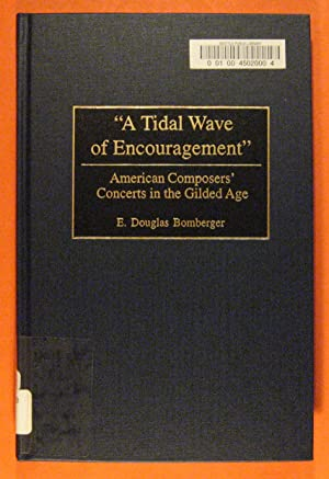 A Tidal Wave of Encouragement: American Composers' Concerts in the Gilded Age: Bomberger, E. ...