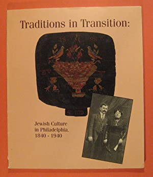 Traditions in Transition: Jewish Culture in Philadelphia 1840 1940