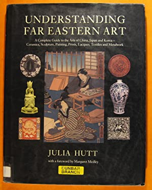 Understanding Far Eastern Art: A Complete Guide to the Arts of China, Japan and Korea - Ceramics,...