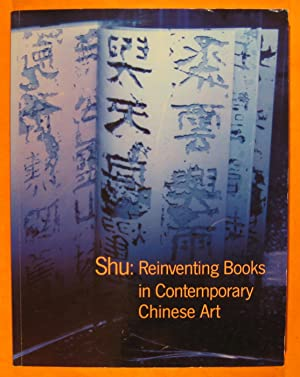 Shu: Reinventing Books in Contemporary Chinese Art: Hung, Wu; Wang, Peggy;