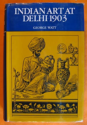 Indian Art at Delhi 1903; Being the: Watt, George; Gupta,