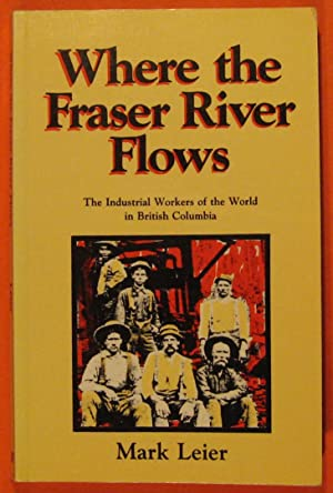Where the Fraser River Flows: The Industrial Workers of the World in British Columbia